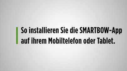 View Video: Installieren Sie die SMARTBOW Handy App